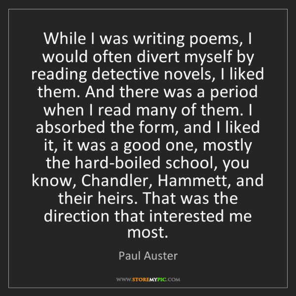 Paul Auster: While I was writing poems, I would often divert myself...