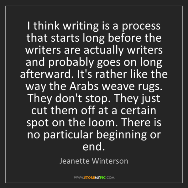 Jeanette Winterson: I think writing is a process that starts long before...