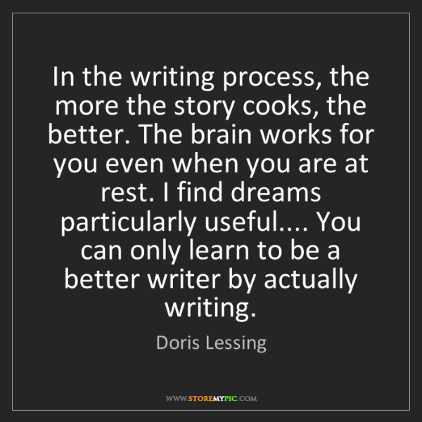 Doris Lessing: In the writing process, the more the story cooks, the...