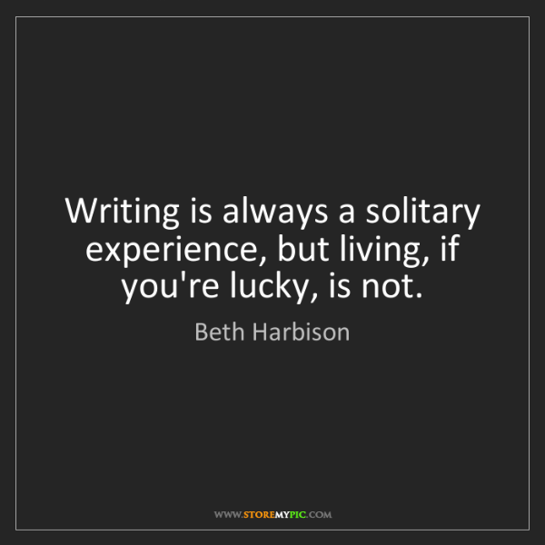 Beth Harbison: Writing is always a solitary experience, but living,...