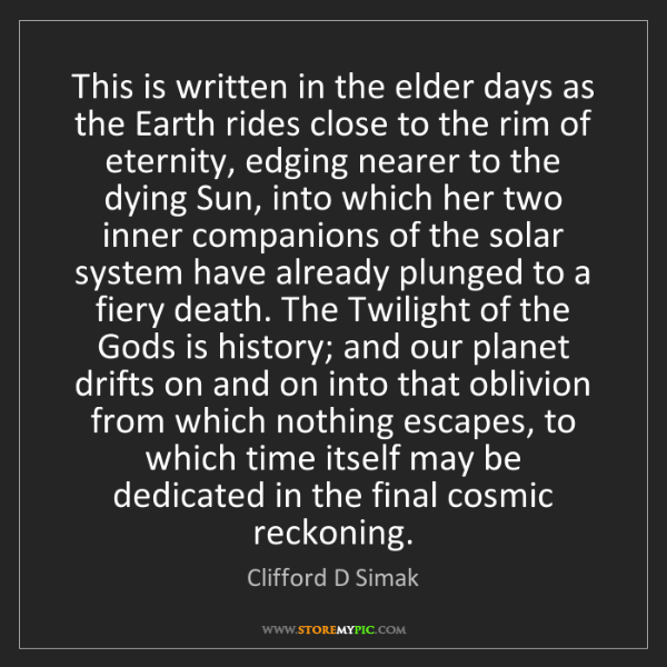 Clifford D Simak: This is written in the elder days as the Earth rides...