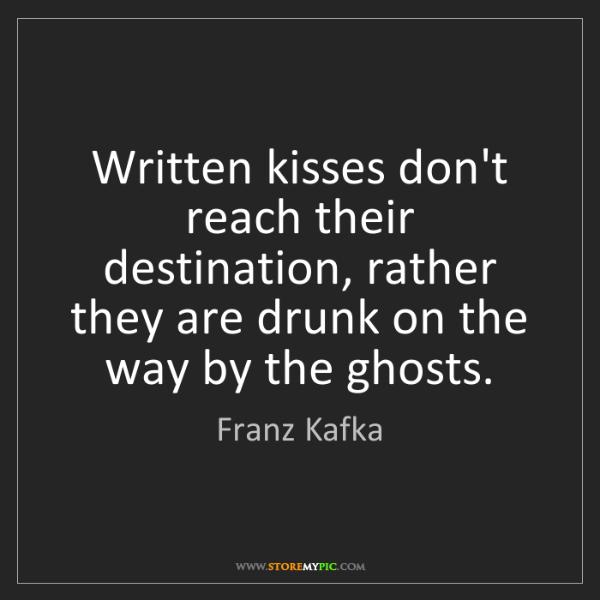Franz Kafka: Written kisses don't reach their destination, rather...