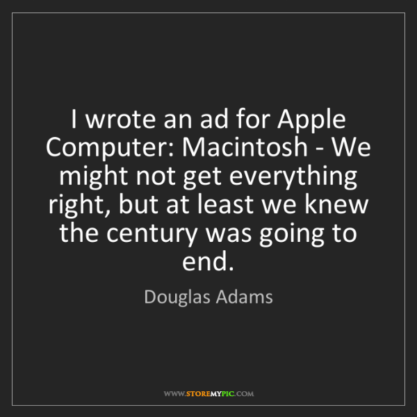 Douglas Adams: I wrote an ad for Apple Computer: Macintosh - We might...