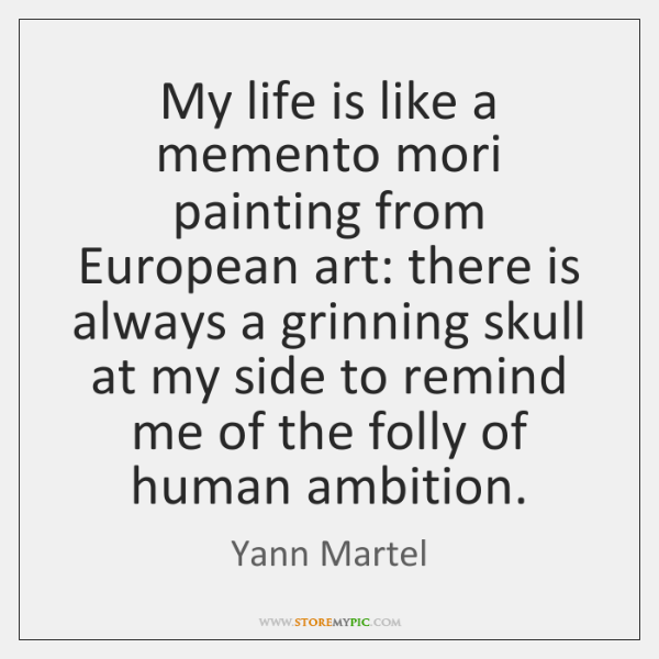 My life is like a memento mori painting from European art: there ...