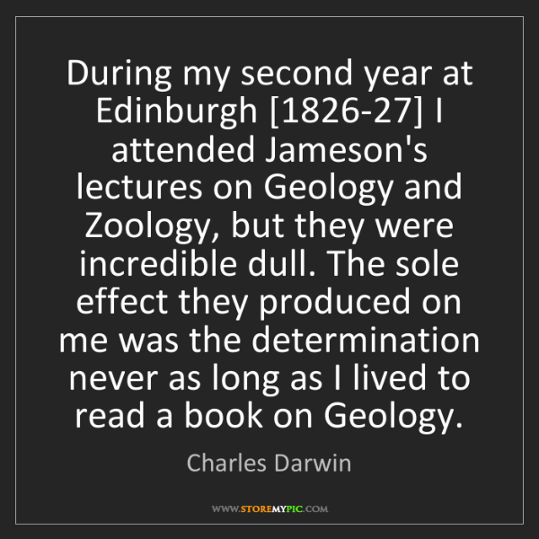 Charles Darwin: During my second year at Edinburgh [1826-27] I attended...