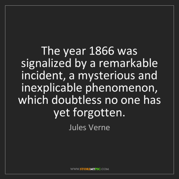 Jules Verne: The year 1866 was signalized by a remarkable incident,...