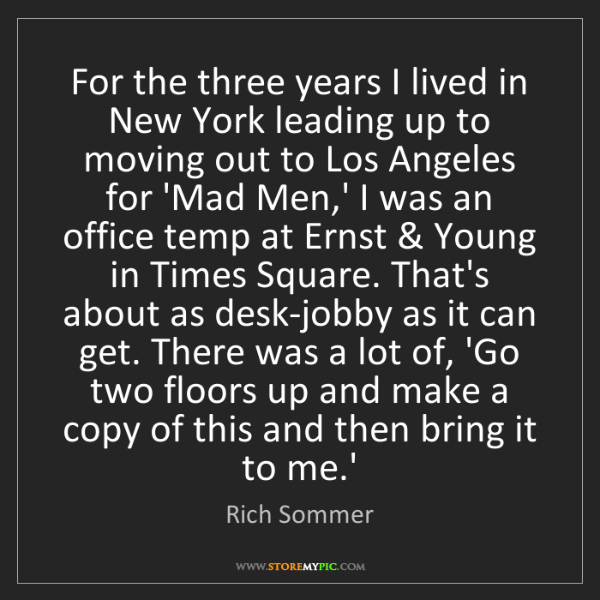 Rich Sommer: For the three years I lived in New York leading up to...