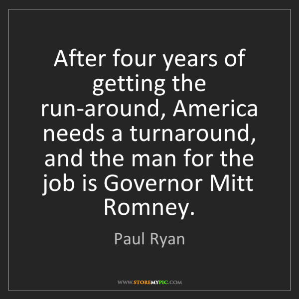 Paul Ryan: After four years of getting the run-around, America needs...