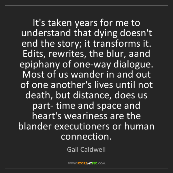 Gail Caldwell: It's taken years for me to understand that dying doesn't...