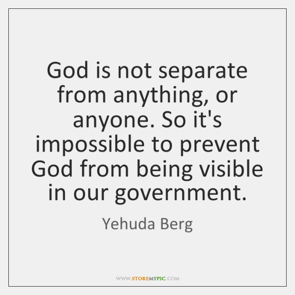 God is not separate from anything, or anyone. So it's impossible to ...