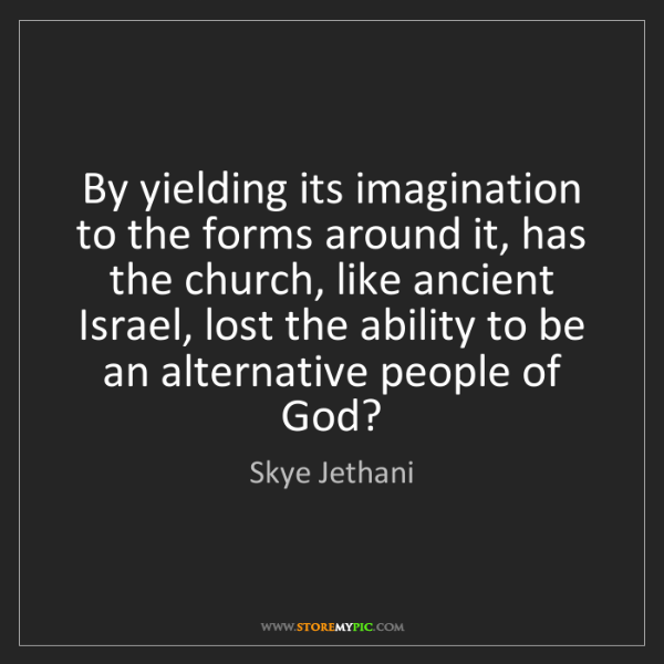 Skye Jethani: By yielding its imagination to the forms around it, has...