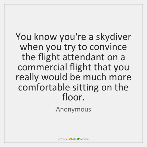 You know you're a skydiver when you try to convince the flight ...