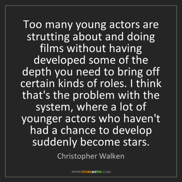 Christopher Walken: Too many young actors are strutting about and doing films...
