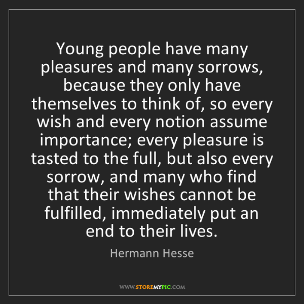 Hermann Hesse: Young people have many pleasures and many sorrows, because...