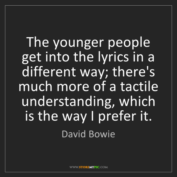David Bowie: The younger people get into the lyrics in a different...