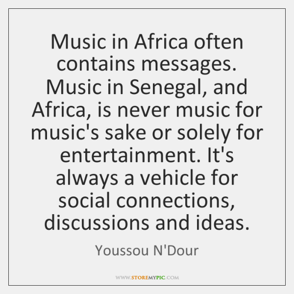 Music in Africa often contains messages. Music in Senegal, and Africa, is ...