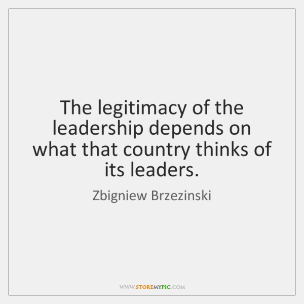 The legitimacy of the leadership depends on what that country thinks of ...