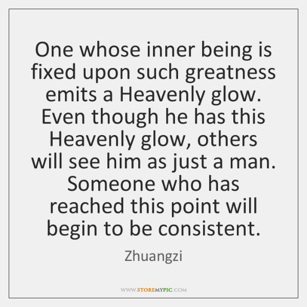 One whose inner being is fixed upon such greatness emits a Heavenly ...