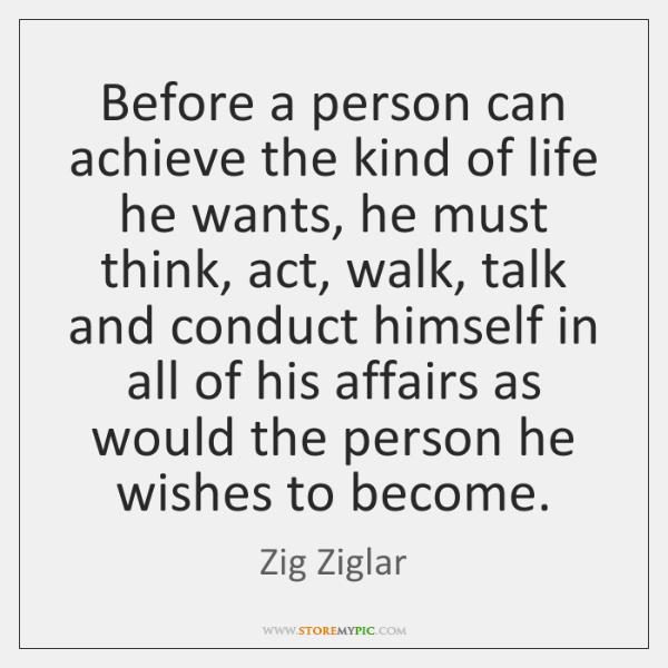 Before a person can achieve the kind of life he wants, he ...