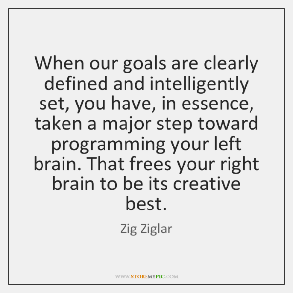 When our goals are clearly defined and intelligently set, you have, in ...