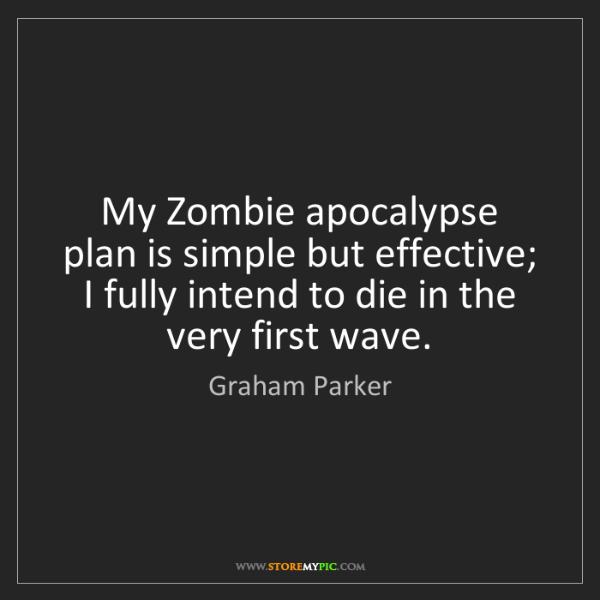 Graham Parker: My Zombie apocalypse plan is simple but effective; I...