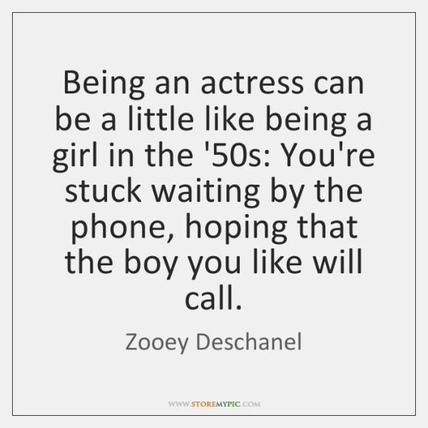 Being an actress can be a little like being a girl in ...