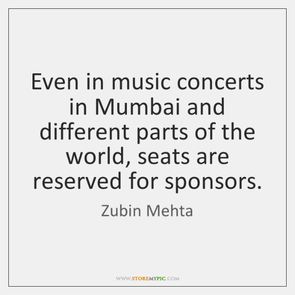 Even in music concerts in Mumbai and different parts of the world, ...
