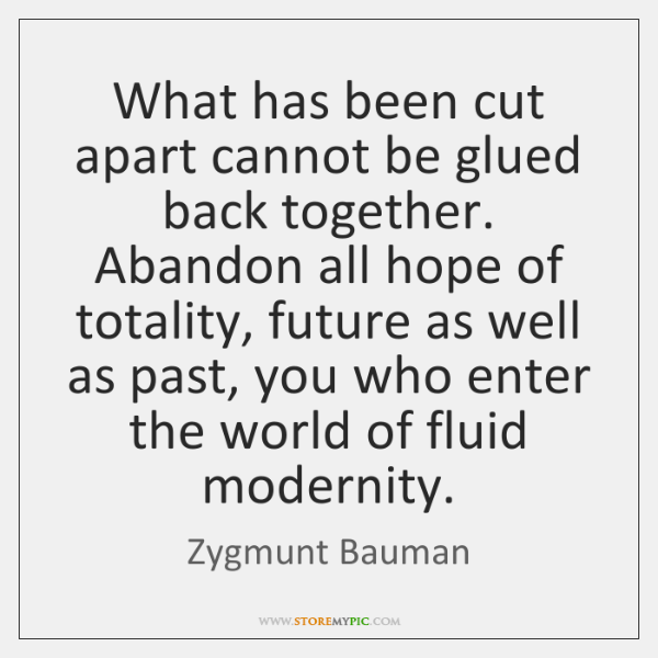 What has been cut apart cannot be glued back together. Abandon all ...