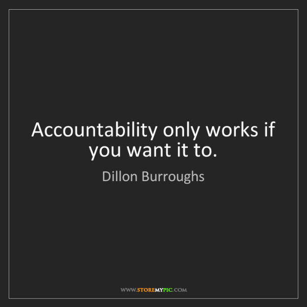 Dillon Burroughs: Accountability only works if you want it to.