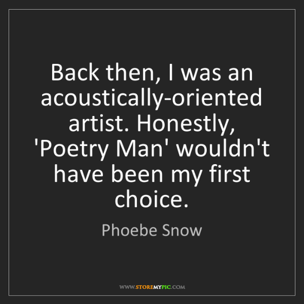 Phoebe Snow: Back then, I was an acoustically-oriented artist. Honestly,...