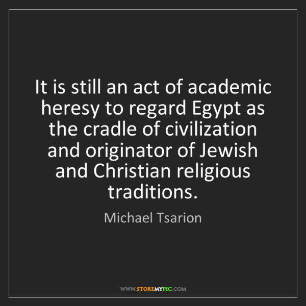 Michael Tsarion: It is still an act of academic heresy to regard Egypt...