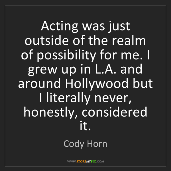 Cody Horn: Acting was just outside of the realm of possibility for...
