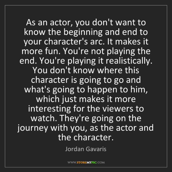 Jordan Gavaris: As an actor, you don't want to know the beginning and...