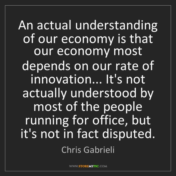 Chris Gabrieli: An actual understanding of our economy is that our economy...