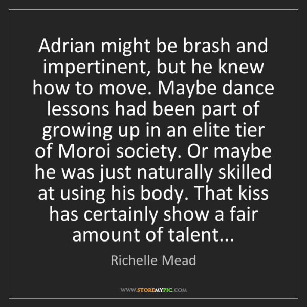 Richelle Mead: Adrian might be brash and impertinent, but he knew how...