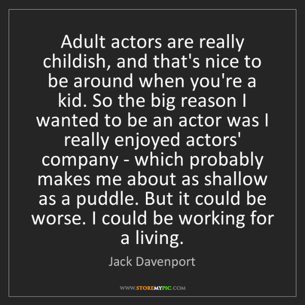 Jack Davenport: Adult actors are really childish, and that's nice to...