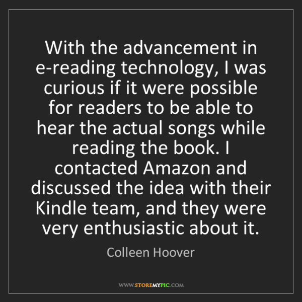 Colleen Hoover: With the advancement in e-reading technology, I was curious...