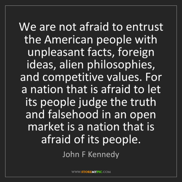 John F Kennedy: We are not afraid to entrust the American people with...