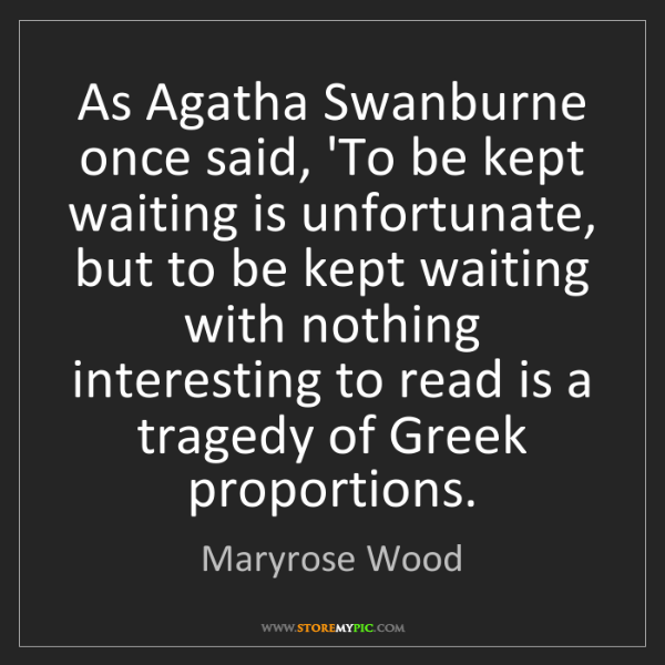 Maryrose Wood: As Agatha Swanburne once said, 'To be kept waiting is...