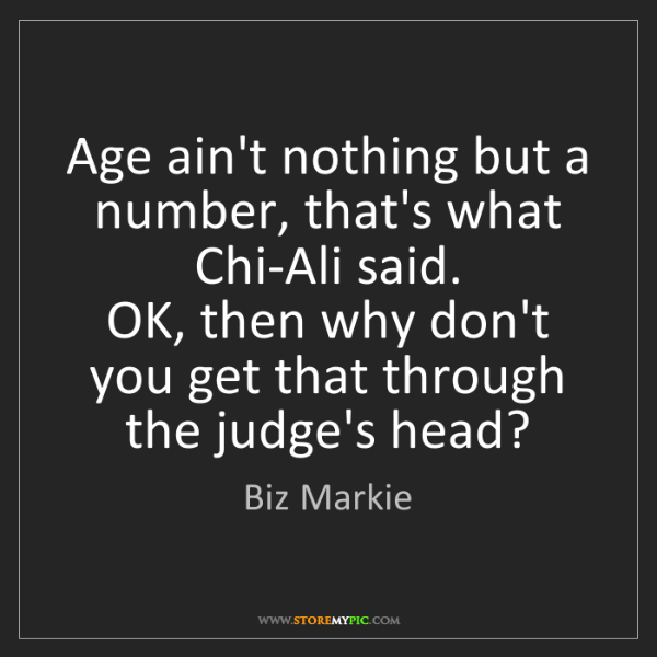 Biz Markie: Age ain't nothing but a number, that's what Chi-Ali said....