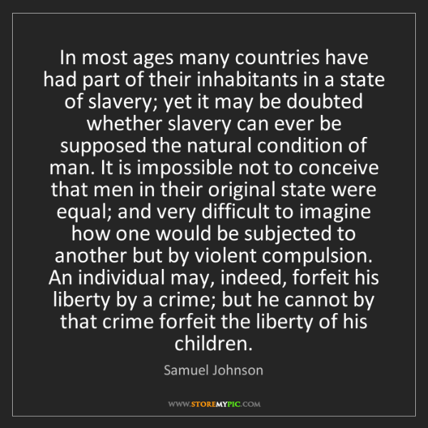 Samuel Johnson: In most ages many countries have had part of their inhabitants...