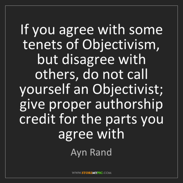 Ayn Rand: If you agree with some tenets of Objectivism, but disagree...