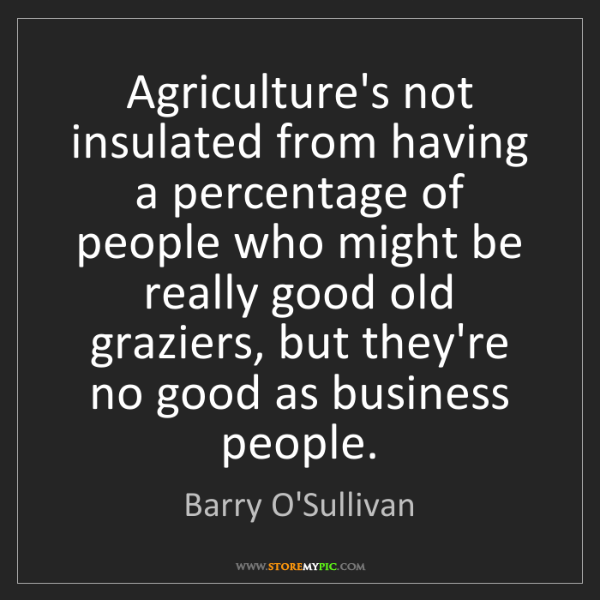 Barry O'Sullivan: Agriculture's not insulated from having a percentage...
