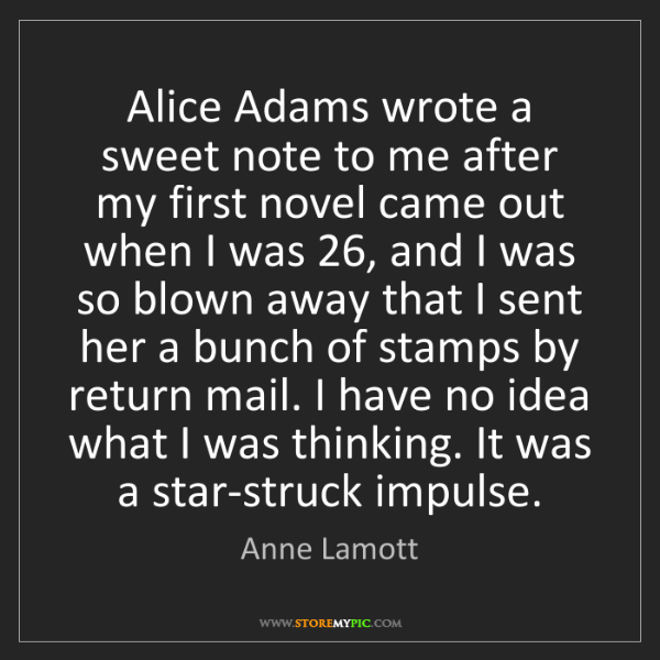 Anne Lamott: Alice Adams wrote a sweet note to me after my first novel...