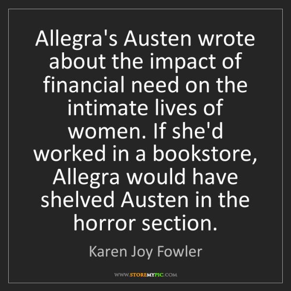 Karen Joy Fowler: Allegra's Austen wrote about the impact of financial...