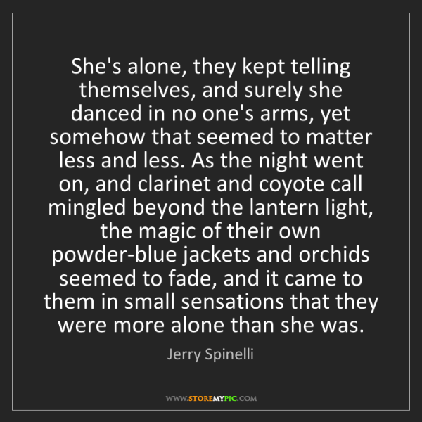 Jerry Spinelli: She's alone, they kept telling themselves, and surely...