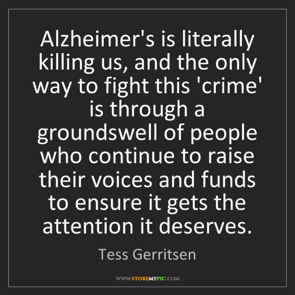 Tess Gerritsen: Alzheimer's is literally killing us, and the only way...