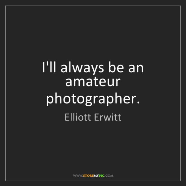 Elliott Erwitt: I'll always be an amateur photographer.