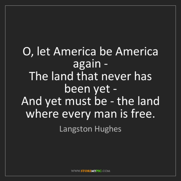 Langston Hughes: O, let America be America again -   The land that never...
