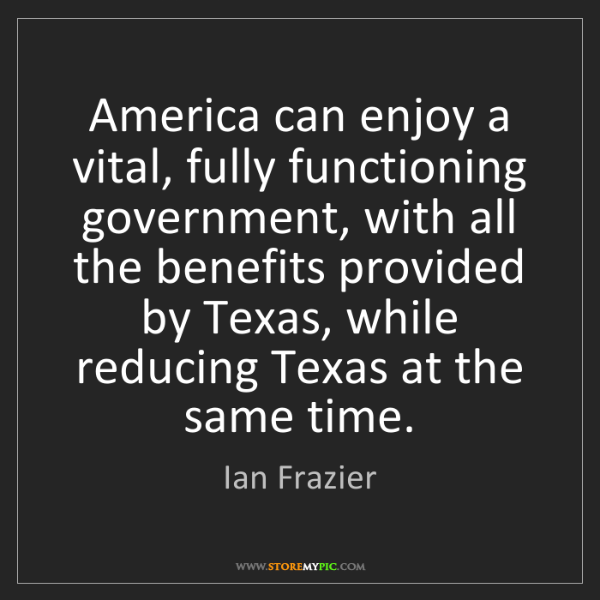 Ian Frazier: America can enjoy a vital, fully functioning government,...